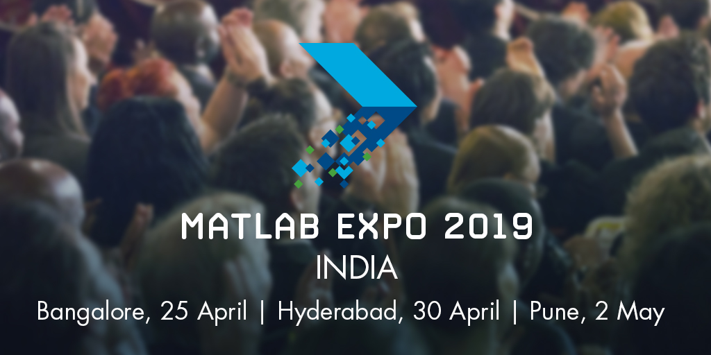 MATLAB EXPO 2019 India, April, Bangalore, Pune, and Hyderabad