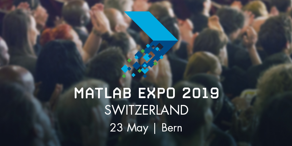 MATLAB EXPO 2019 Switzerland, 23 May | Bern